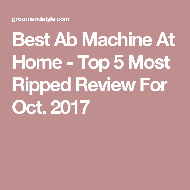 Best Ab Machine At Home - Top 5 Most Ripped Review For Oct. 2017