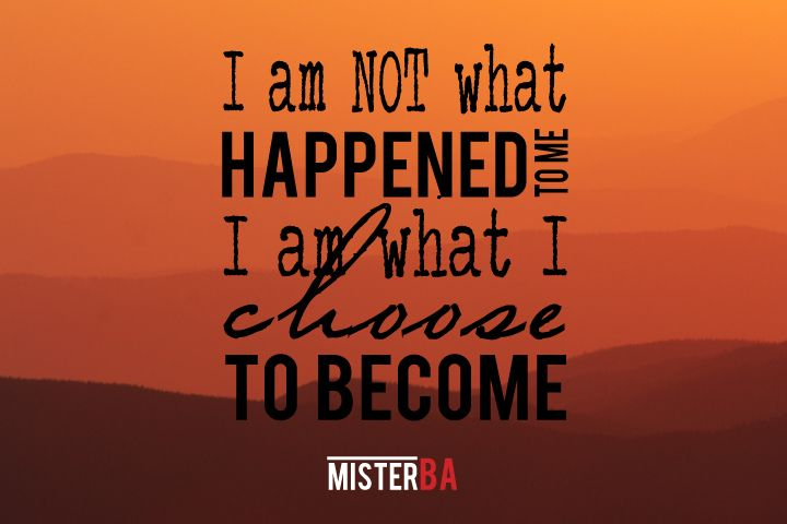 I'm NOT what #happened to me, I am what I #choose to become! #MondayMotivation #MisterBA