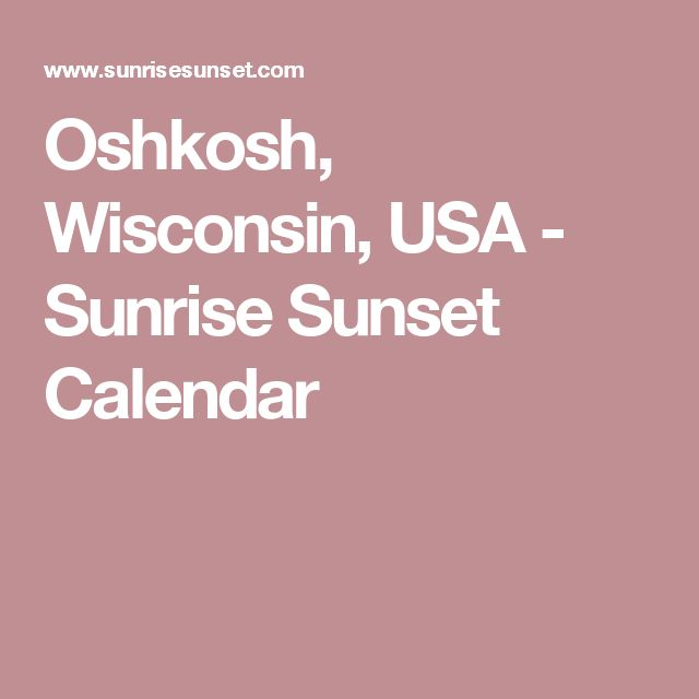 Oshkosh, Wisconsin, USA - Sunrise Sunset Calendar