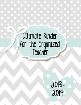 Ultimate Binder for the Organized Teacher! #classroom #organization #chevron  Updated version: http://www.teacherspayteachers.com/Product/Ultimate-Binder-for-the-Organized-Teacher-for-2014-2015-63-pages-1244657