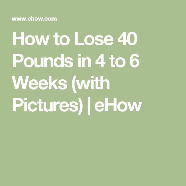 How to Lose 40 Pounds in 4 to 6 Weeks (with Pictures) | eHow
