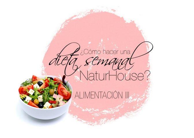 El rincón de Rosalz: ¿Cómo hacer una dieta semanal en NaturHouse?
