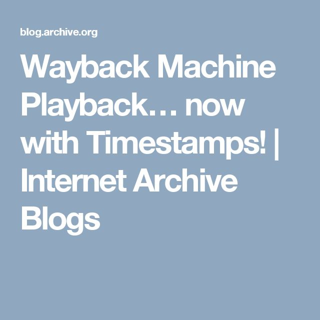 Wayback Machine Playback… now with Timestamps! | Internet Archive Blogs