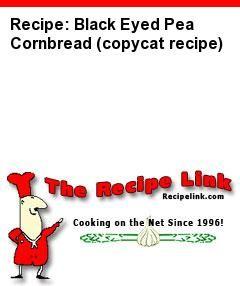 Recipe: Black Eyed Pea Cornbread (copycat recipe) - Recipelink.com
