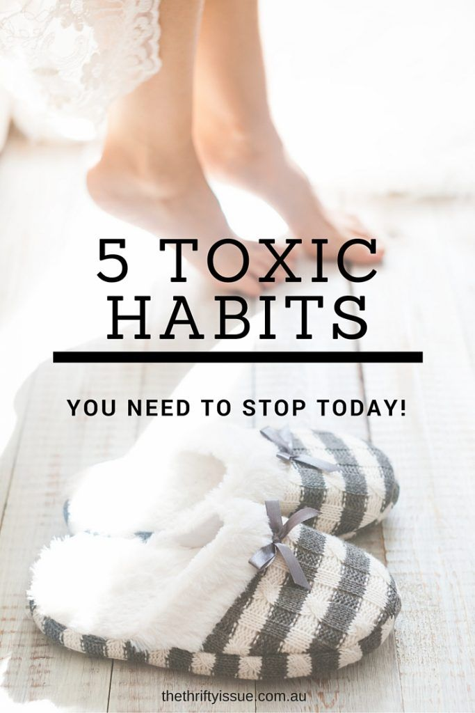 5 toxic habits you need to eliminate today