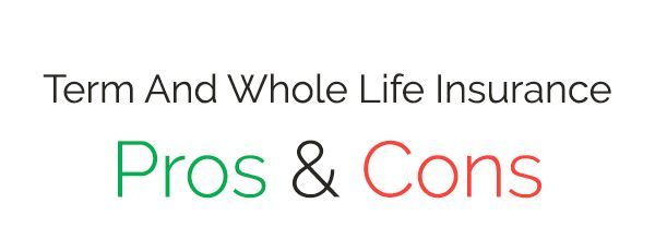 Pros And Cons of Term And Whole Life Insurance