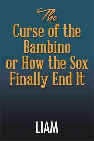 The Curse of the Bambino or How the Sox Finally End It