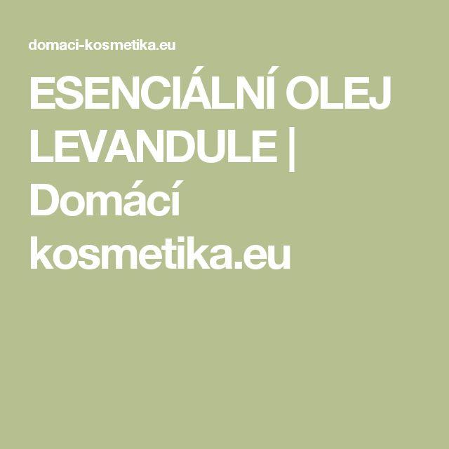 ESENCIÁLNÍ OLEJ LEVANDULE | Domácí kosmetika.eu