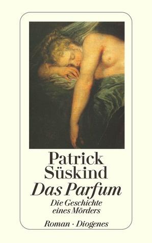 Patrick Süskind - Das Parfum: Die Geschichte eines Mörders