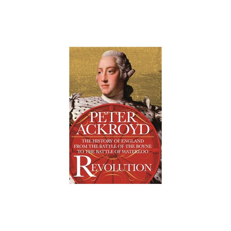 Revolution : The Battle of the Boyne to the Battle of Waterloo (Hardcover) (Peter Ackroyd)