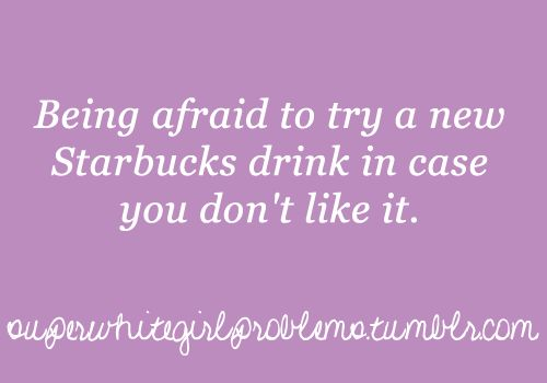 Super White Girl Problems. Mainly because I don't want to waste my money!!