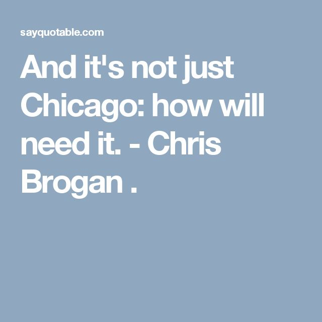And it's not just Chicago: how will need it. - Chris Brogan .