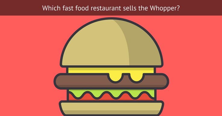 Which fast food restaurant sells the Whopper? There are plenty out there that sell their own version of what a good burger is to them, but only one sells the world famous Whopper.