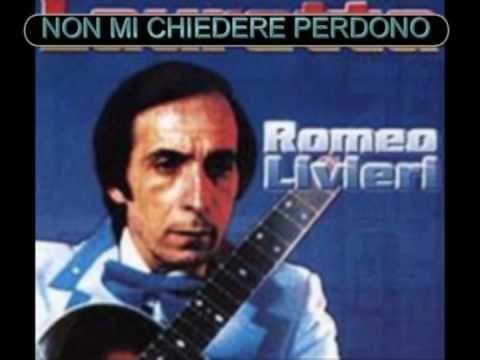 ROMEO LIVIERI (NON MI CHIEDERE PERDONO)..avi