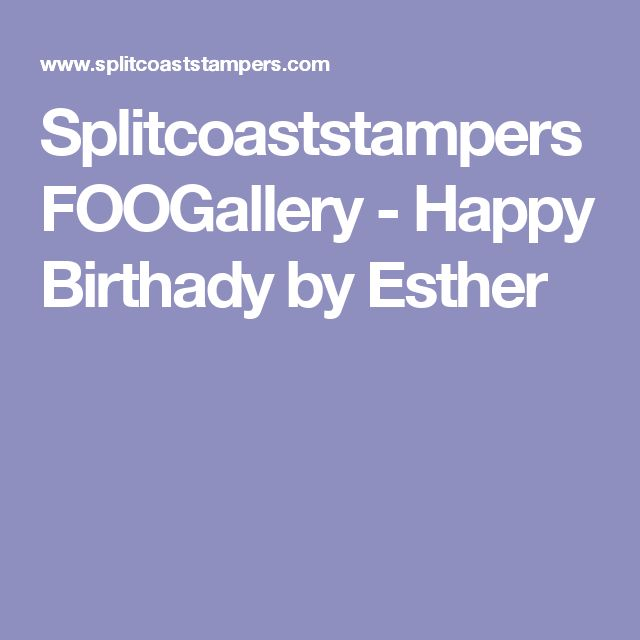 Splitcoaststampers FOOGallery - Happy Birthady by Esther