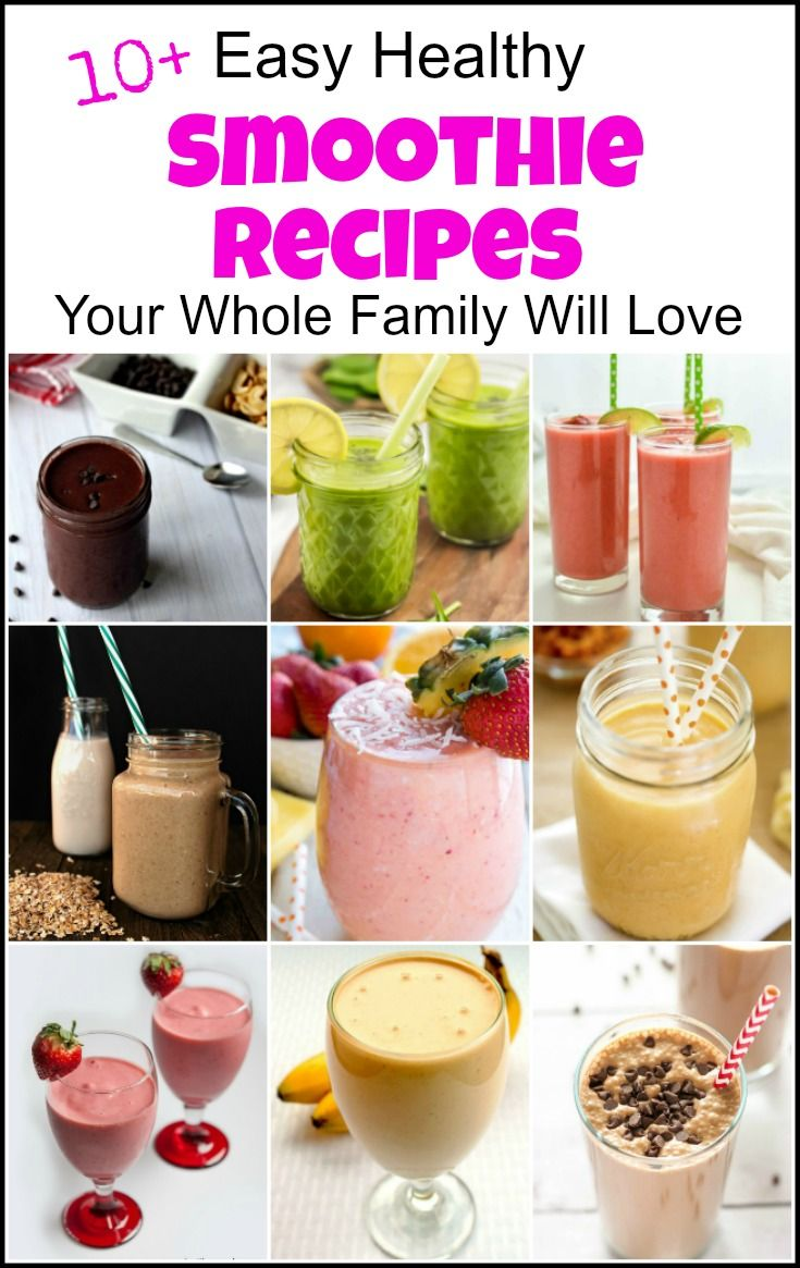 10 Easy Healthy Smoothie Recipes For Your Whole Family Yummy Smoothie Recipes Fruit Smoothie Recipes Smoothie Recipes Healthy