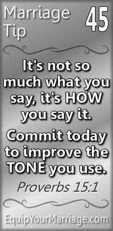 Practical Marriage Tip 45 - It's not so much what you say, it's HOW you say it. Commit today to improve the TONE you use. (Proverbs 15:1)