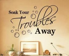 Soak Your Troubles Away Bathroom Wall Quote Decal Vinyl Art Sticker DIY MHM01