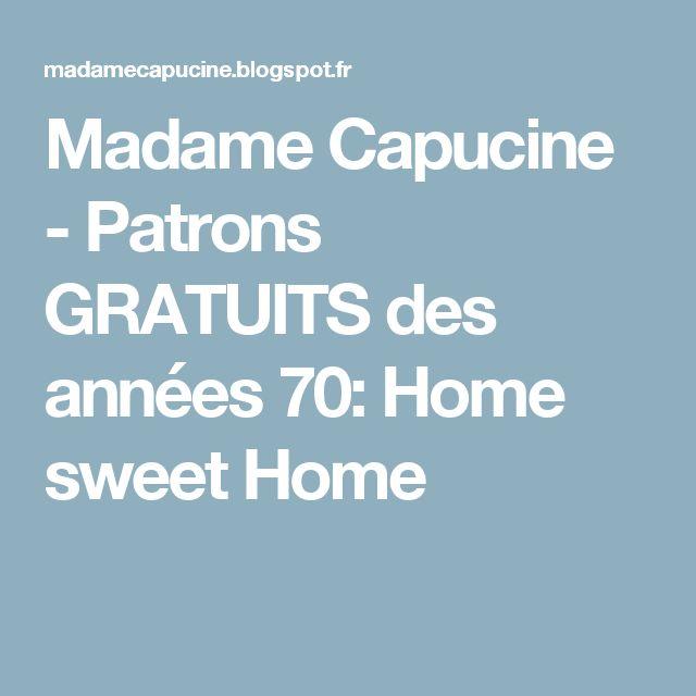 Madame Capucine - Patrons GRATUITS des années 70: Home sweet Home