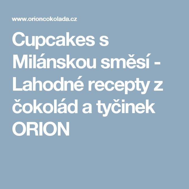 Cupcakes s Milánskou směsí - Lahodné recepty z čokolád a tyčinek ORION