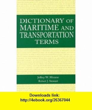 Dictionary of Maritime and Transportation Terms (9780870335693) Jeffrey W. Monroe, Robert J. Stewart , ISBN-10: 0870335693  , ISBN-13: 978-0870335693 ,  , tutorials , pdf , ebook , torrent , downloads , rapidshare , filesonic , hotfile , megaupload , fileserve