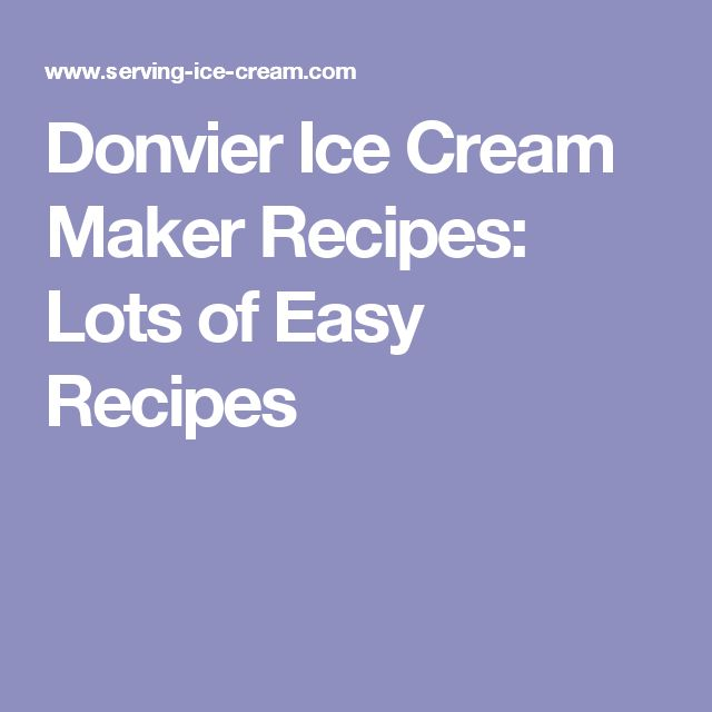 Donvier Ice Cream Maker Recipes:   Lots of Easy Recipes