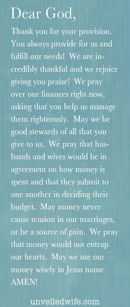 Prayer Of The Day Money Marriage --- Dear God, Thank you for your provision. You always provide for us and fulfill our needs! We are incredibly thankful and we rejoice giving you praise! We pray over our finances right now, asking that you help us manage them righte Read More Here http://unveiledwife.com/...