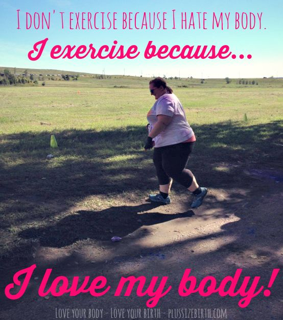 I don't exercise because I hate my body. I exercise because I LOVE my body!