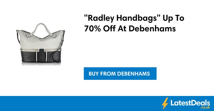 """Radley Handbags"" Up To 70% Off At Debenhams"