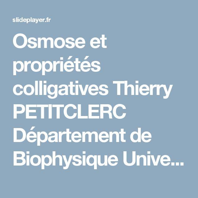 Osmose et propriétés colligatives Thierry PETITCLERC Département de Biophysique Université Paris 6 Faculté de Médecine Pierre et Marie Curie. -  ppt télécharger