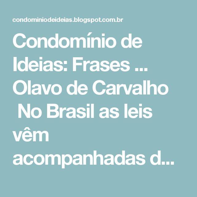 Condomínio de Ideias: Frases ... Olavo de Carvalho  No Brasil as leis vêm acompanhadas de 'camisinhas'