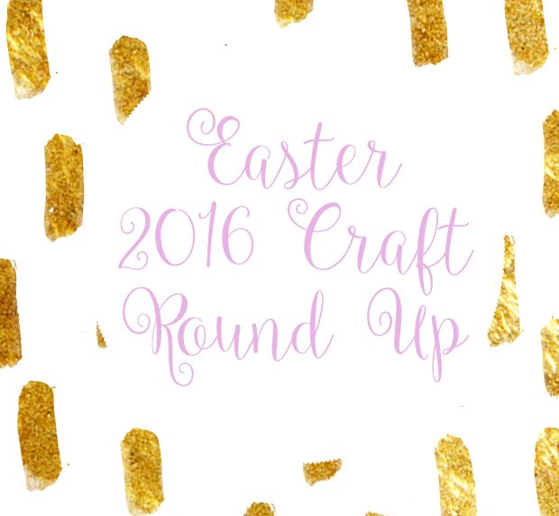 Easter 2016 Craft Round Up | Rosé All Day Blog