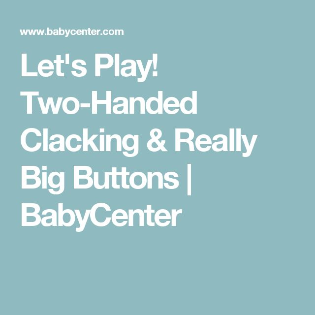 Let's Play! Two-Handed Clacking & Really Big Buttons | BabyCenter
