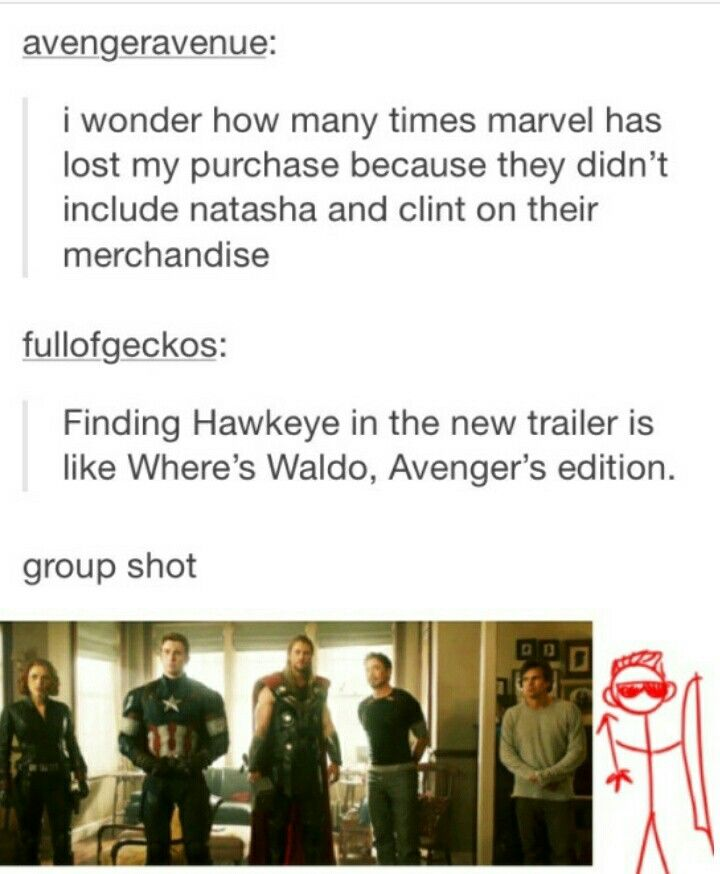 We want Clint Barton, Marvel <-- But then you see the movie and like holy crap though this scene was just oh the surprise though!!!!