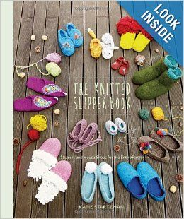 The Knitted Slipper Book: Slippers and House Shoes for the Entire Family: Katie Startzman: 9781617690587: Amazon.com: Books