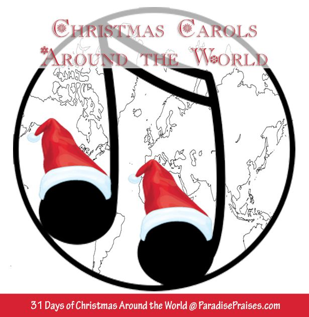 Christmas Carol History a part of my Christmas Around the World series ParadisePraises.com Add these hymns and carols to your family holiday tradition.