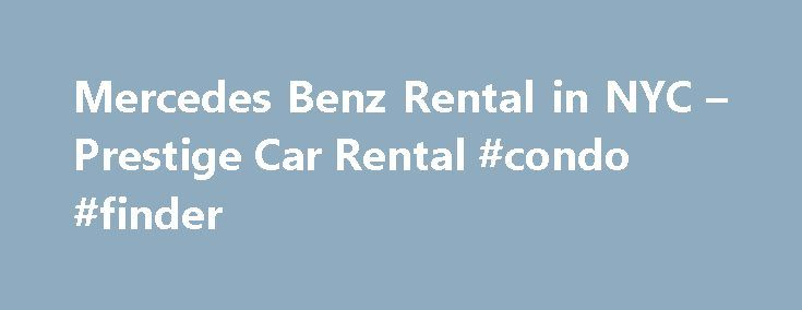 Mercedes Benz Rental in NYC – Prestige Car Rental #condo #finder http://spain.remmont.com/mercedes-benz-rental-in-nyc-prestige-car-rental-condo-finder/  #cars for rent # Features Mercedes-Benz is a synonym for luxury, elegance and performance in cars. But while buying a Mercedes is not a luxury everyone can afford, but with Prestige's affordable rates and special coupon you can rent a Mercedes even on a budget. So, if you always wanted to drive an exotic car, don't hesitate to contact us and…