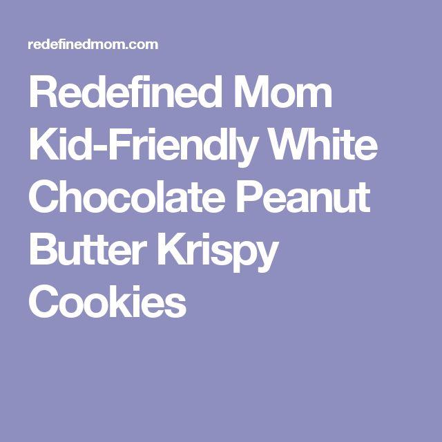 Redefined Mom Kid-Friendly White Chocolate Peanut Butter Krispy Cookies