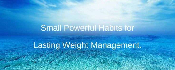 Small Powerful Habits for Lasting Weight Management