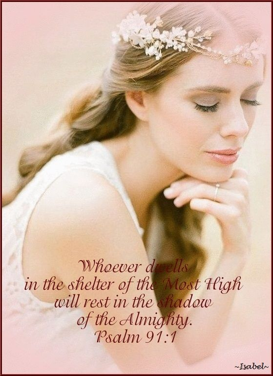 Whoever dwells in the shelter of the Most High will rest in the shadow of the Almighty. Psalm 91:1