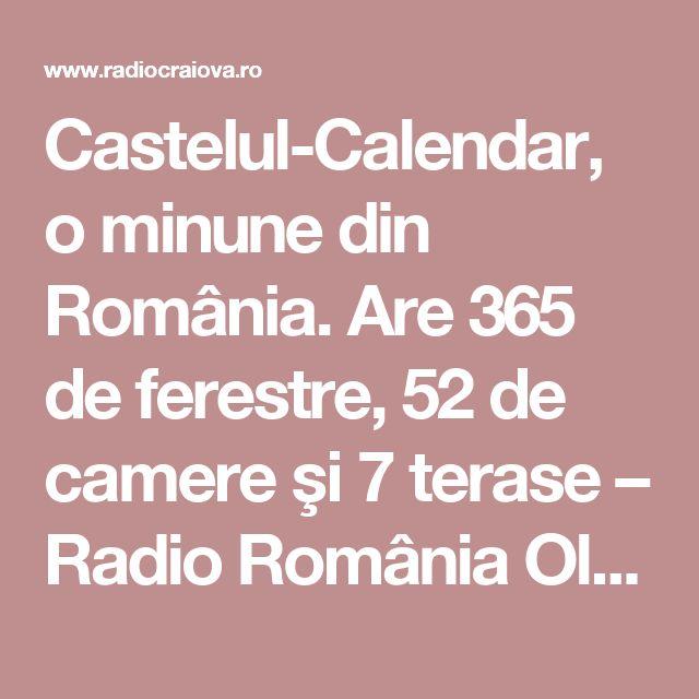 Castelul-Calendar, o minune din România. Are 365 de ferestre, 52 de camere şi 7 terase – Radio România Oltenia Craiova