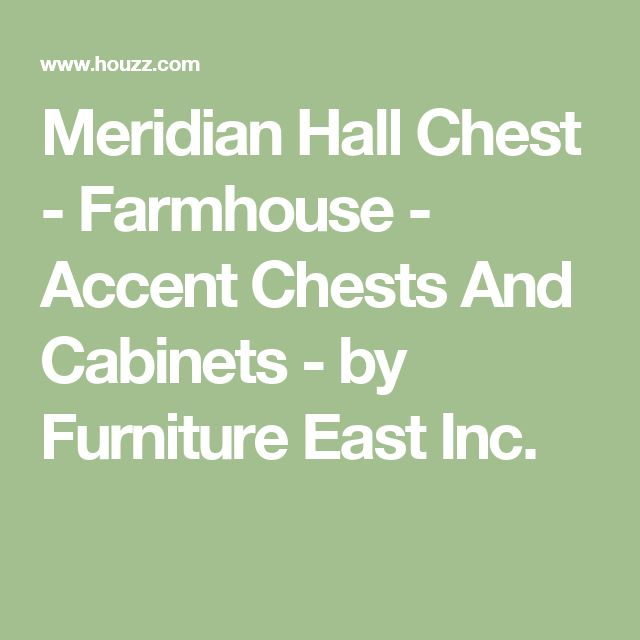 Meridian Hall Chest - Farmhouse - Accent Chests And Cabinets - by Furniture East Inc.