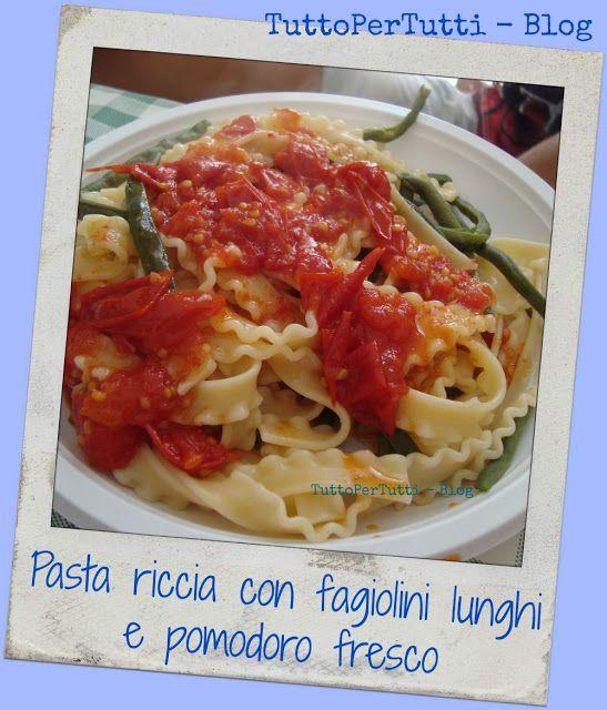 TuttoPerTutti: PASTA RICCIA CON FAGIOLINI LUNGHI E POMODORO FRESCO by Zia Chiara Buona, sana, semplice, squisita! Buon appetito! http://tucc-per-tucc.blogspot.it/2015/09/pasta-riccia-con-fagiolini-lunghi-e.html