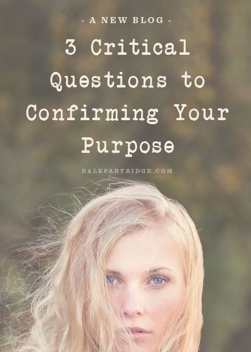 3 Critical Questions To Confirming Your Purpose