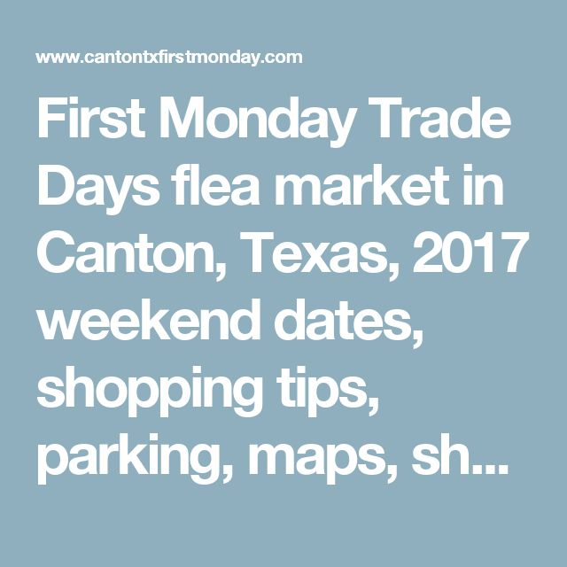 First Monday Trade Days flea market in Canton, Texas, 2017 weekend dates, shopping tips, parking, maps, shopping pavilions, restaurants, hotels, and orientation for shoppers
