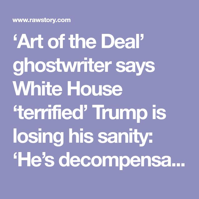 'Art of the Deal' ghostwriter says White House 'terrified' Trump is losing his sanity: 'He's decompensating'
