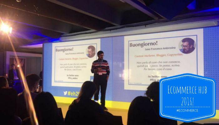 Perché aprire un blog all'interno di un e-commerce?Ecco di cosa ho parlato durante il mio intervento all'Ecommerce Hub di Salerno, il 12 novembre 2016.