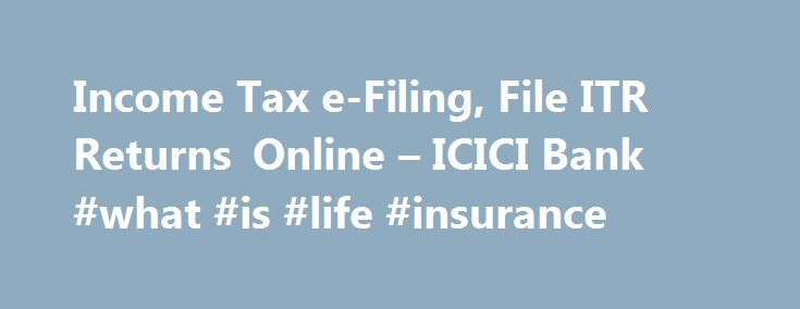 Income Tax e-Filing, File ITR Returns Online – ICICI Bank #what #is #life #insurance http://income.remmont.com/income-tax-e-filing-file-itr-returns-online-icici-bank-what-is-life-insurance/  #efiling of income tax return login # Income Tax e-filing with ICICI Bank Net Banking Instant Tax Filing, from anywhere! ICICI Bank Internet Banking presents a simple and secure method for filing your taxes online. File your tax in 4 simple steps Login to your internet banking with User ID and password…
