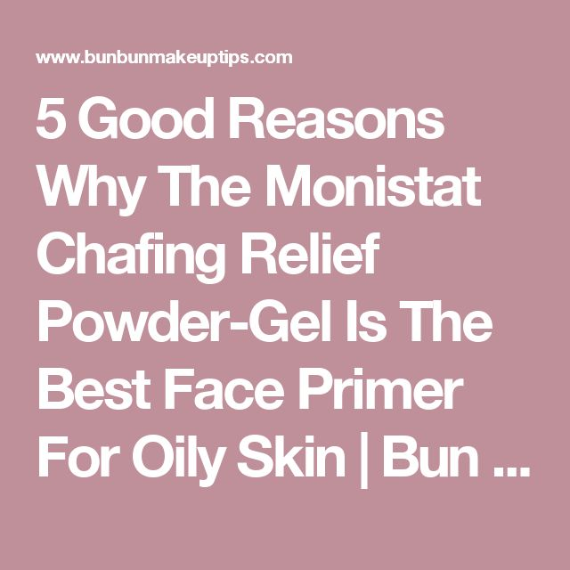 5 Good Reasons Why The Monistat Chafing Relief Powder-Gel Is The Best Face Primer For Oily Skin | Bun Bun Makeup Tips and Beauty Product Reviews
