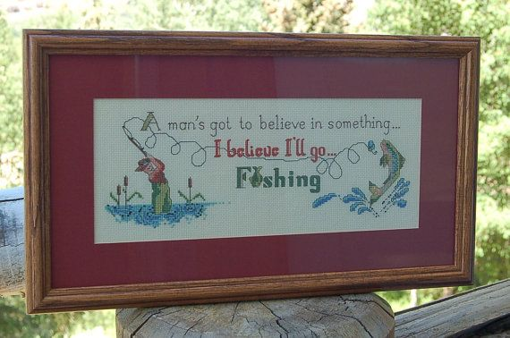 Fly Fishing cross stitch A Man's Got To Believe In Something.  I Believe I'll Go Fishing Sampler Needle craft Wall Hanging on Etsy, $24.99